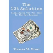 The 10% Solution :Simplifying the Tax Code in the New Economy