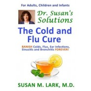 Dr. Susan's Solutions :The Cold and Flu Cure