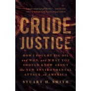 Crude Justice :How I Fought Big Oil and Won,  and What You Should Know About the New Environmental Attack on America
