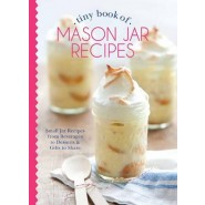 Tiny Book of Mason Jar Recipes :Small Jar Recipes for Beverages, Desserts & Gifts to Share