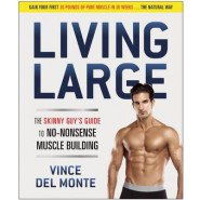 Living Large :The Skinny Guy's Guide to No-Nonsense Muscle Building