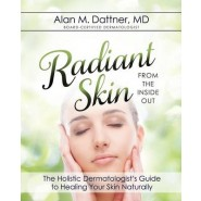 Radiant Skin from the Inside Out :The Holistic Dermatologist's Guide to Healing Your Skin Naturally