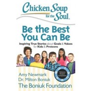 Chicken Soup for the Soul: Be the Best You Can be :Inspiring True Stories About Goals and Values for Kids and Preteens