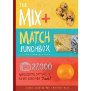 The Mix-and-Match Lunchbox :27,000 Wholesome Ways to Make Lunch Go Yum!