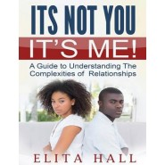 It's Not You! It's Me :A Guide to Understanding the Complexities of Relationships