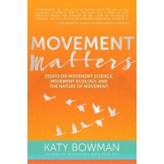 Movement Matters :Essays on Movement Science, Movement Ecology, and the Nature of Movement