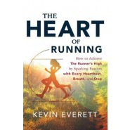 The Heart of Running :How to Achieve the Runner S High by Sparking Passion with Every Heartbeat, Breath and Step