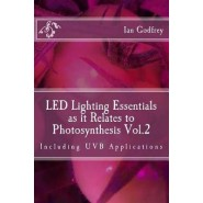 Led Lighting Essentials as It Relates to Photosynthesis Vol.2 :Including Uvb Applications