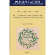 Walcher of Malvern :de Lunationibus and de Dracone: Study, Edition, Translation, and Commentary