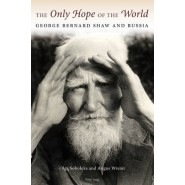 The Only Hope of the World :George Bernard Shaw and Russia