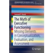 The Myth of Executive Functioning :Missing Elements in Conceptualization, Evaluation, and Assessment