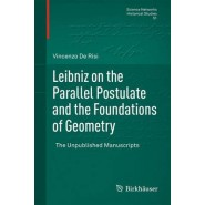 Leibniz on the Parallel Postulate and the Foundations of Geometry :The Unpublished Manuscripts