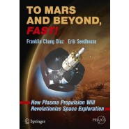 To Mars and Beyond, Fast! :How Plasma Propulsion Will Revolutionize Space Exploration :2016