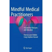 Mindful Medical Practitioners :A Guide for Clinicians and Educators :2016