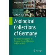 Zoological Collections of Germany :The Animal Kingdom in its Amazing Plenty at Museums and Universities :2016