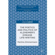 The Poetics and Politics of Alzheimer's Disease Life-Writing