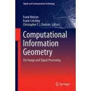 Computational Information Geometry :For Image and Signal Processing