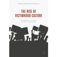 The Rise of Victimhood Culture :Microaggressions, Safe Spaces, and the New Culture Wars