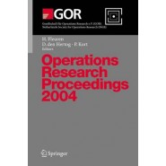 Operations Research Proceedings 2004 :Selected Papers of the Annual International Conference of the German Operations Research Society (GOR) - Jointly Organized with the Netherlands Society for Operations Research (NGB), Tilburg, September 1-3, 2004