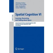 Spatial Cognition VI. Learning, Reasoning, and Talking about Space :International Conference Spatial Cognition 2008, Freiburg, Germany, September 15-19, 2008. Proceedings