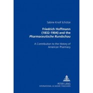 Friedrich Hoffmann (1832-1904) and the Pharmaceutische Rundschau :A Contribution to the History of American Pharmacy