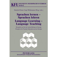 Sprachen Lernen - Sprachen Lehren Language Learning - Language Teaching :Perspektiven fuer Die Lehrerbildung in Europa Prospects for Teacher Education Across Europe