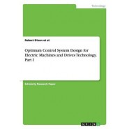 Optimum Control System Design for Electric Machines and Drives Technology. Part I