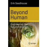 Beyond Human :Engineering Our Future Evolution