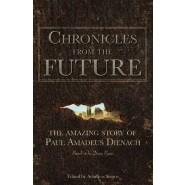 Chronicles from the Future :The Amazing Story of Paul Amadeus Dienach
