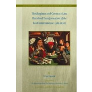 Theologians and Contract Law :The Moral Transformation of the Ius Commune (ca. 1500-1650)