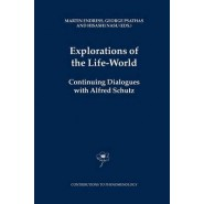 Explorations of the Life-World :Continuing Dialogues with Alfred Schutz