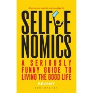 Selfienomics :A Seriously Funny Guide to Living the Good Life