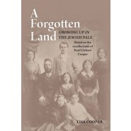 A Forgotten Land :Growing Up in the Jewish Pale: Based on the Recollections of Pearl Unikow Cooper