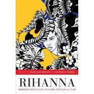 Rihanna :Barbados World Gurl in Global Popular Culture