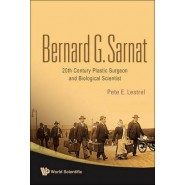 Bernard G. Sarnat :20th Century Plastic Surgeon and Biological Scientist