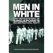 Men in White :The Untold Story of Singapore's Rulling Political Party
