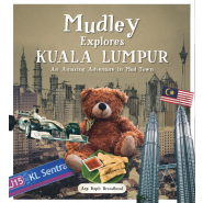 Mudley Explores Kuala Lumpur :An Amazing Adventure into Mudtown
