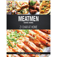 Meatmen Cooking Channel: Zi Char at Home :Hearty Home-Style Singaporean Cooking