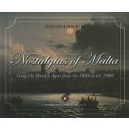 Nostalgias of Malta :Images by Horatio Agius from the 1860s to the    1900s~