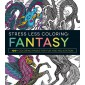 Stress Less Coloring - Fantasy :100+ Coloring Pages for Fun and Relaxation